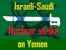 Saud-Israel Nuclear Strike on Yemen