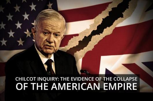 Chilcot Inquiry-Evidence Collapse American Empire